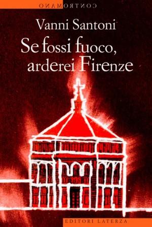 Se fossi fuoco arderei Firenze